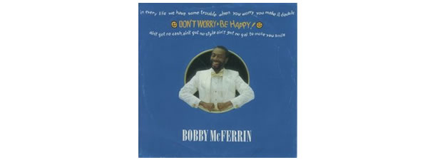 Don't Worry, Be Happy – Bobby McFerrin